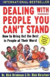 Dealing with People You Can't Stand: How to Bring Out the Best in People at Their Worst